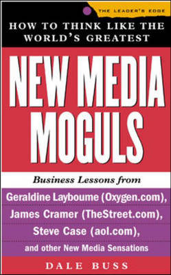 How to Think Like the World's Greatest New Media Moguls: Business Lessons from Geraldine Laybourne (Oxygen.com), Jeff Taylor (Monster.com), Steve Case (aol.com) and Other New Media Sensations - Leader's Edge S. (Hardback)