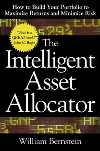 The Intelligent Asset Allocator: How to Build Your Portfolio to Maximize Returns and Minimize Risk (Hardback)