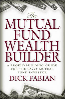 The Mutual Fund Wealth Builder: A Profit-building Guide for the Savvy Mutual Fund Investor (Hardback)