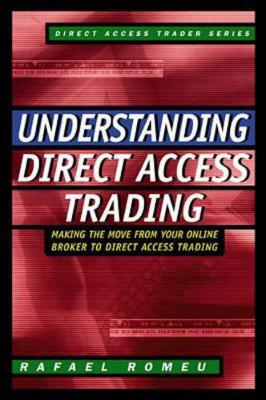 Understanding Direct Access Trading: Making the Move from Your Online Broker to Direct Access Trading - Direct Access Trader S. (Hardback)