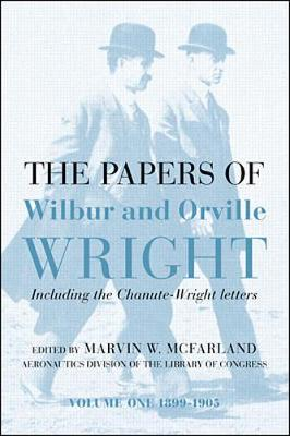 The Papers of Wilbur and Orville Wright, Including the Chanute-Wright Papers: v.1 & 2 (Hardback)