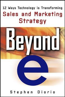 "Beyond ""e"": 12 Ways Technology is Transforming Sales and Marketing (Paperback)"