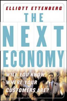 The Next Economy: Will You Know Where Your Customers Are? (Hardback)