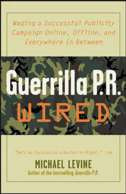 Guerrilla PR Wired: Waging a Successful Publicity Campaign Online, Offline, and Everywhere In Between (Hardback)