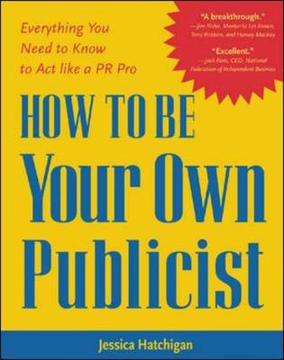 How to be Your Own Publicist: Everything You Need to Know to Act Like a PR Pro (Paperback)