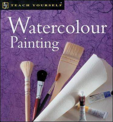 Teach Yourself Watercolour Painting - Teach Yourself: Arts & Crafts (Paperback)