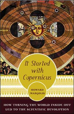 It Started with Copernicus: How Turning the World Inside Out Led to the Scientific Revolution (Hardback)