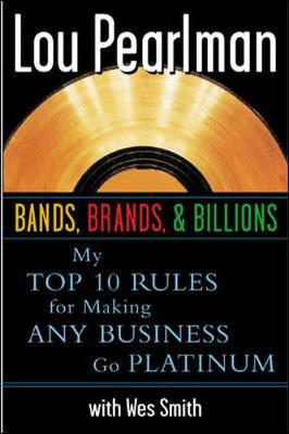 Bands, Brands and Billions: My Top Ten Rules for Success in Any Business (Hardback)