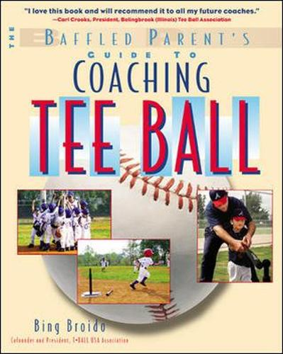 The Baffled Parent's Guide to Coaching Tee Ball - Baffled Parent's Guides (Paperback)