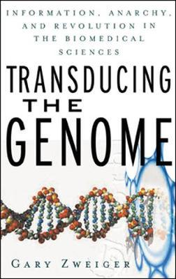 Transducing the Genome: Information, Anarchy and Revolution in the Biomedical Sciences (Paperback)
