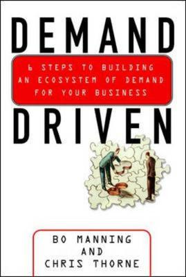 Demand Driven: 6 Steps to Building an Ecosystem of Demand for Your Business (Hardback)