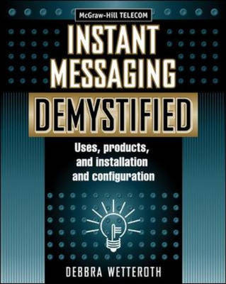 Instant Messaging Demystified: Uses, Products and Installation and Configuration (Paperback)
