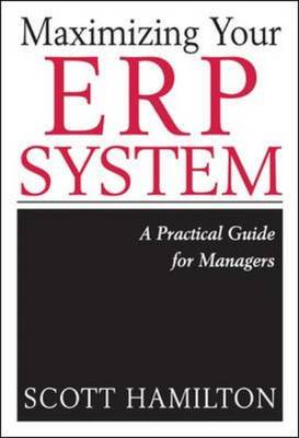 Maximizing Your ERP System: A Practical Guide for Managers (Hardback)