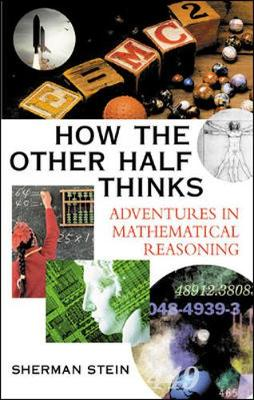 How the Other Half Thinks: Adventures in Mathematical Reasoning (Paperback)