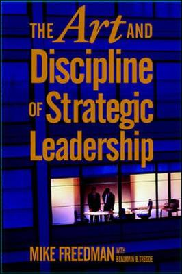 The Art and Discipline of Strategic Leadership (Hardback)