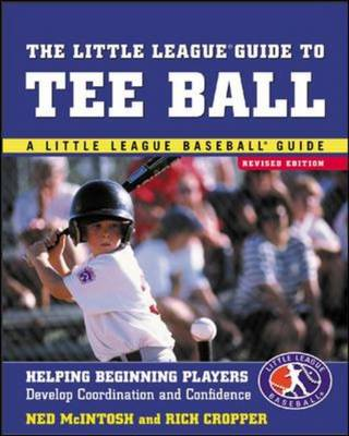 The Little League Guide to Tee Ball: Helping Beginning Players Develop Coordination and Confidence - Little League Baseball Guide (Paperback)