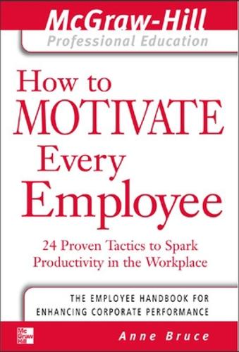 How to Motivate Every Employee - The McGraw-Hill Professional Education Series (Paperback)