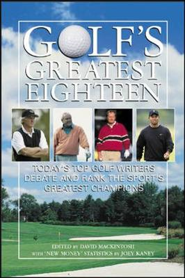 Golf's Greatest Eighteen: Today's Top Golf Writers Debate and Rank the Sport's Greatest Champions (Paperback)