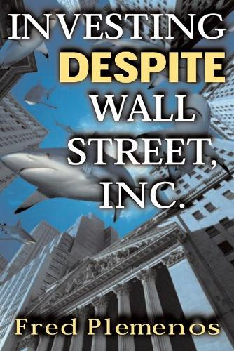 Investing Despite Wall Street, Inc. (Paperback)