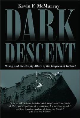 Dark Descent: Diving and the Deadly Allure of the Empress of Ireland (Hardback)