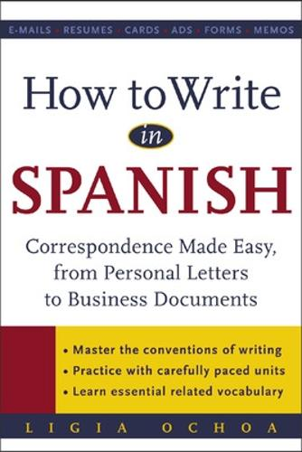 How to Write in Spanish: Correspondence Made Easy, From Personal Letters to Business Documents (Paperback)