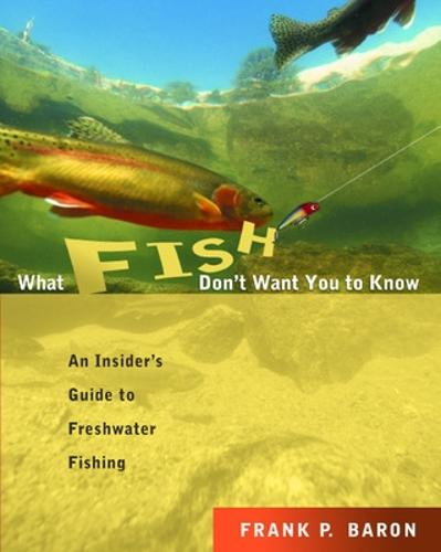 What Fish Don't Want You to Know: The Insider's Guide to Fresh-Water Spin-Fishing (Paperback)