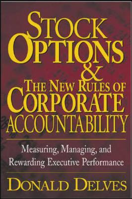 Stock Options and the New Rules of Corporate Accountability: Measuring, Managing and Rewarding Executive Performance (Hardback)