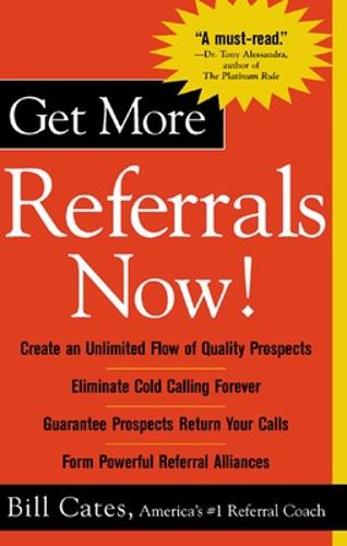 Get More Referrals Now!: The Four Cornerstones That Turn Business Relationships Into Gold (Paperback)