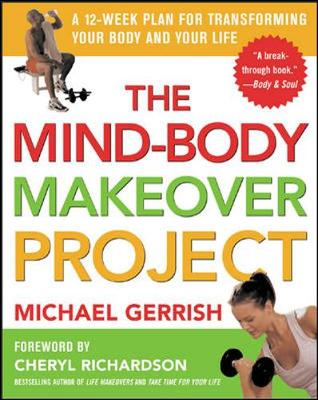 The Mind-body Makeover Project: A 12-week Plan for Transforming Your Body and Your Life (Paperback)
