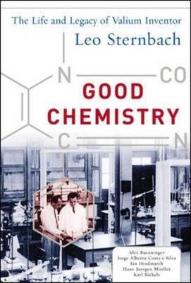 Good Chemistry: The Life and Legacy of Valium Inventor Leo Sternbach (Hardback)