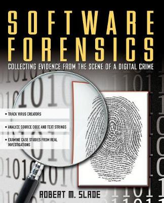 Software Forensics: Collecting Evidence from the Scene of a Digital Crime (Paperback)