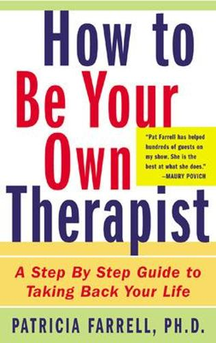 How to Be Your Own Therapist: A Step-by-Step Guide to Taking Back Your Life (Paperback)