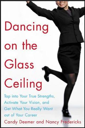 Dancing on the Glass Ceiling: Tap into Your True Strengths, Activate Your Vision and Get What You Really Want Out of Your Career (Paperback)