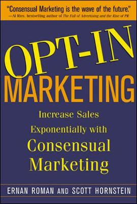 Opt-in Marketing: How the Breakthrough Process of Consensual Database Marketing Will Increase Sales (Hardback)