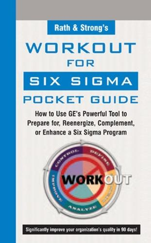 Rath and Strong's Work-Out for Six Sigma Pocket Guide: How to Use GE's Powerful Tool to Prepare for, Reenergize, Complement, or Enhance a Six Sigma Program (Paperback)