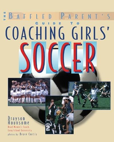 The Baffled Parent's Guide to Coaching Girls' Soccer (Paperback)