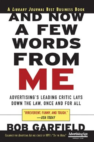 And Now a Few Words From Me: Advertising's Leading Critic Lays Down the Law, Once and For All (Paperback)