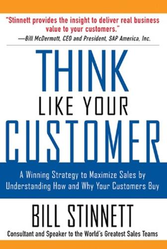 Think Like Your Customer: A Winning Strategy to Maximize Sales by Understanding and Influencing How and Why Your Customers Buy (Paperback)