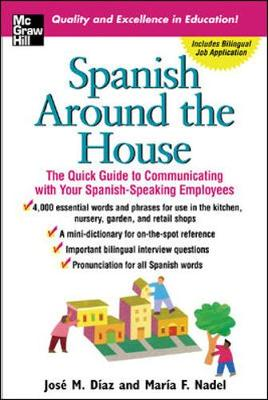 Spanish Around the House: the Quick Guide to Communicating with Your Spanish-speaking Employees (Paperback)