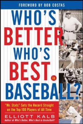 Who's Better, Who's Best in Baseball: 'Mr. Stats' Sets the Record Straight on the Top 100 Players of All Time (Paperback)