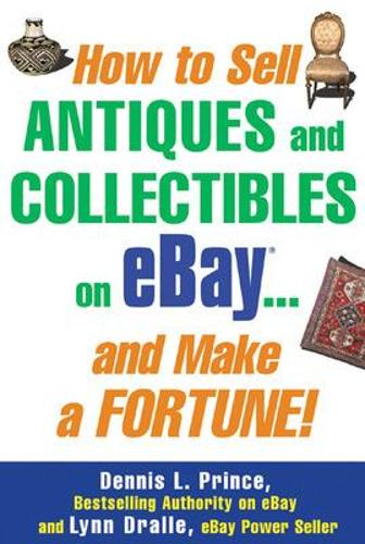 How to Sell Antiques and Collectibles on eBay... And Make a Fortune! (Paperback)