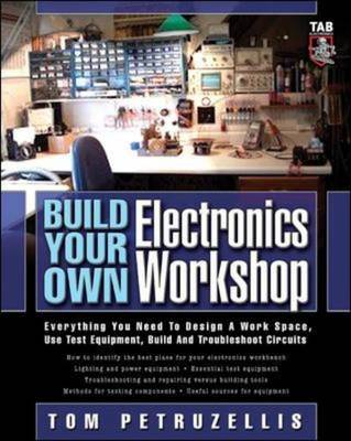 Build Your Own Electronics Workshop: Everything You Need to Design a Work Space, Use Test Equipment, Build and Troubleshoot Circuits - TAB Electronics Technician Library (Paperback)