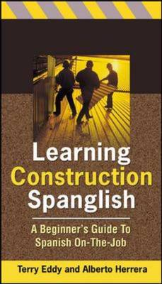 Learning Construction Spanglish: A Beginner's Guide to Spanish On-the-job (Paperback)