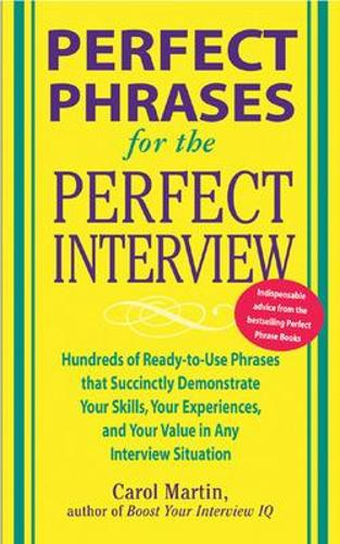 Perfect Phrases for the Perfect Interview: Hundreds of Ready-to-Use Phrases That Succinctly Demonstrate Your Skills, Your Experience and Your Value in Any Interview Situation - Perfect Phrases Series (Paperback)