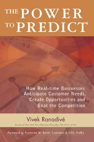 The Power to Predict: How Real Time Businesses Anticipate Customer Needs, Create Opportunities, and Beat the Competition (Hardback)