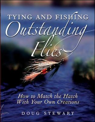 Tying and Fishing Outstanding Flies: How to Match the Hatch with Your Own Creations (Paperback)