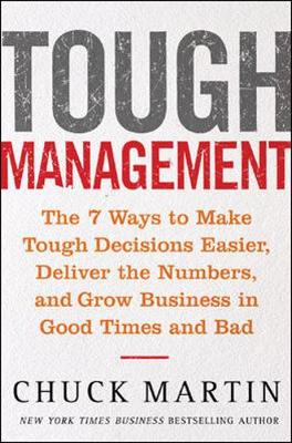 Tough Management: The 7 Ways to Make Tough Decisions Easier, Deliver the Numbers, and Grow Business in Good Times and Bad (Hardback)