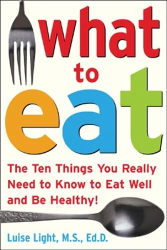What to Eat: The Ten Things You Really Need to Know to Eat Well and be Healthy (Paperback)