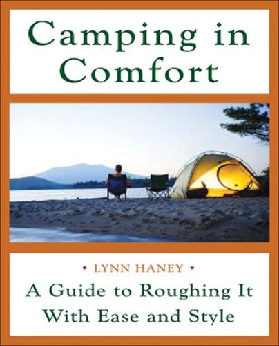 Camping in Comfort: A Guide to Roughing it with Ease and Style (Paperback)