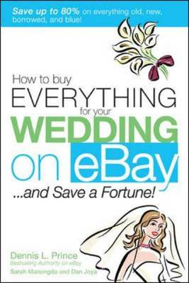 How to Buy Everything for Your Wedding on eBay... and Save a Fortune! (Paperback)